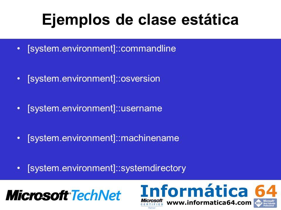 Ejemplos de clase estática [system.environment]::commandline [system.environment]::osversion [system.environment]::username [system.environment]::mach