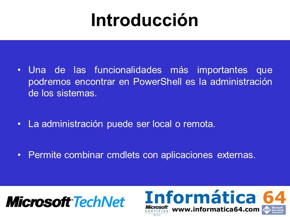 Introducción Una de las funcionalidades más importantes que podremos encontrar en PowerShell es la administración de los sistemas. La administración p