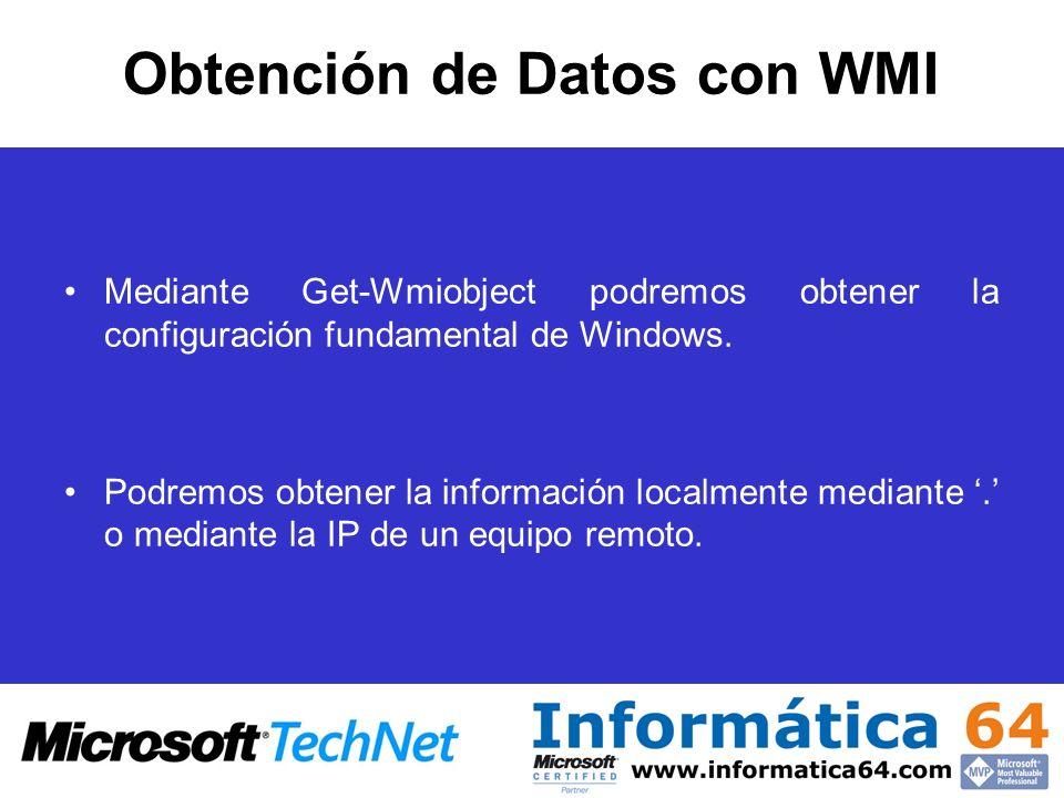 Obtención de Datos con WMI Mediante Get-Wmiobject podremos obtener la configuración fundamental de Windows. Podremos obtener la información localmente