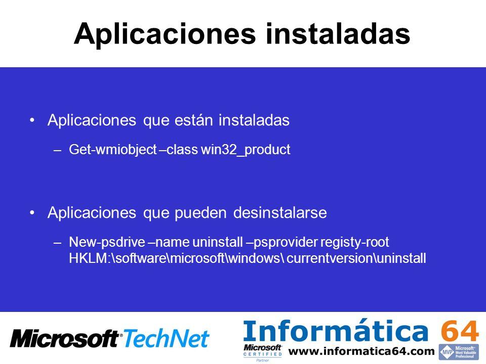Aplicaciones instaladas Aplicaciones que están instaladas –Get-wmiobject –class win32_product Aplicaciones que pueden desinstalarse –New-psdrive –name