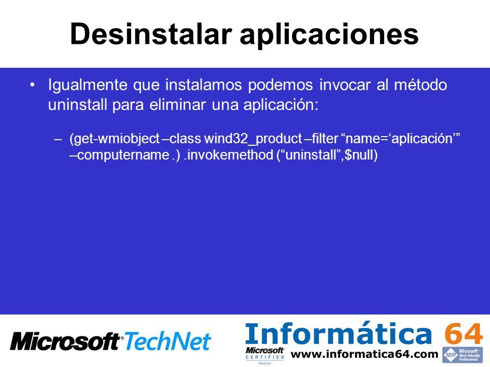 Desinstalar aplicaciones Igualmente que instalamos podemos invocar al método uninstall para eliminar una aplicación: –(get-wmiobject –class wind32_pro