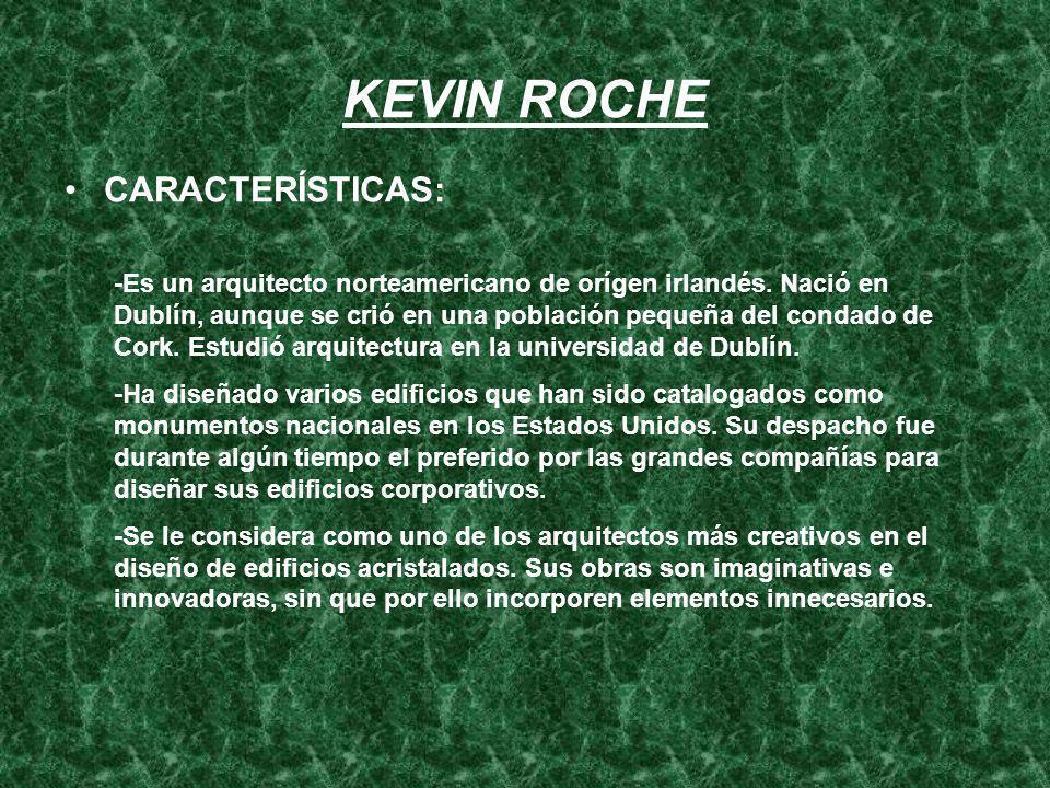 KEVIN ROCHE CARACTERÍSTICAS: -Es un arquitecto norteamericano de orígen irlandés. Nació en Dublín, aunque se crió en una población pequeña del condado