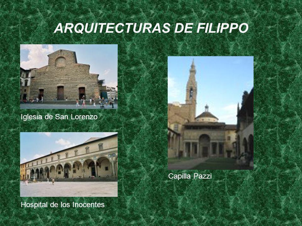 ARQUITECTURAS DE FILIPPO Iglesia de San Lorenzo Capilla Pazzi Hospital de los Inocentes