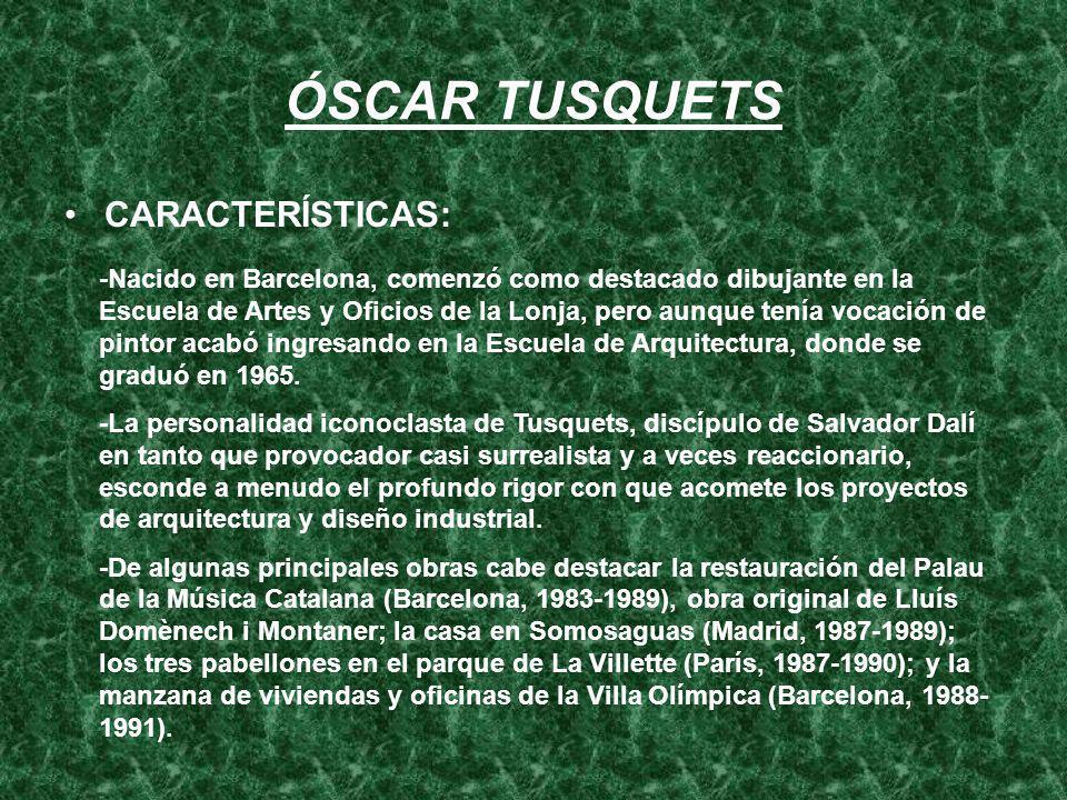 ÓSCAR TUSQUETS CARACTERÍSTICAS: -Nacido en Barcelona, comenzó como destacado dibujante en la Escuela de Artes y Oficios de la Lonja, pero aunque tenía