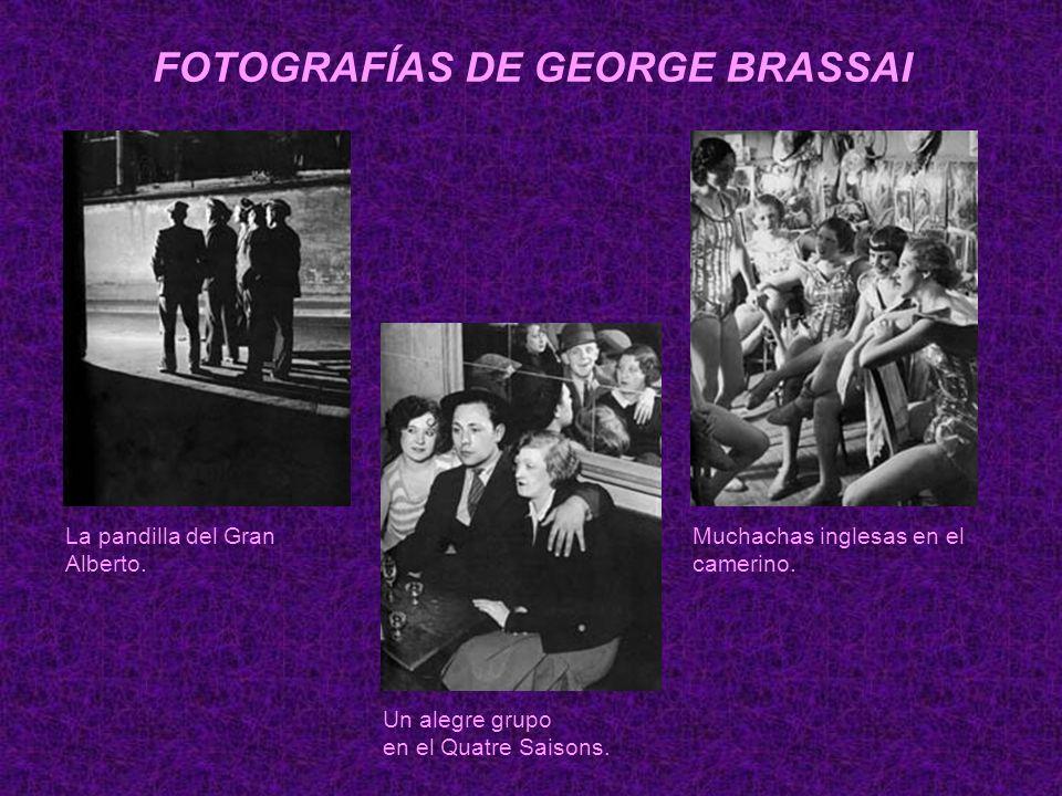 FOTOGRAFÍAS DE GEORGE BRASSAI La pandilla del Gran Alberto. Muchachas inglesas en el camerino. Un alegre grupo en el Quatre Saisons.