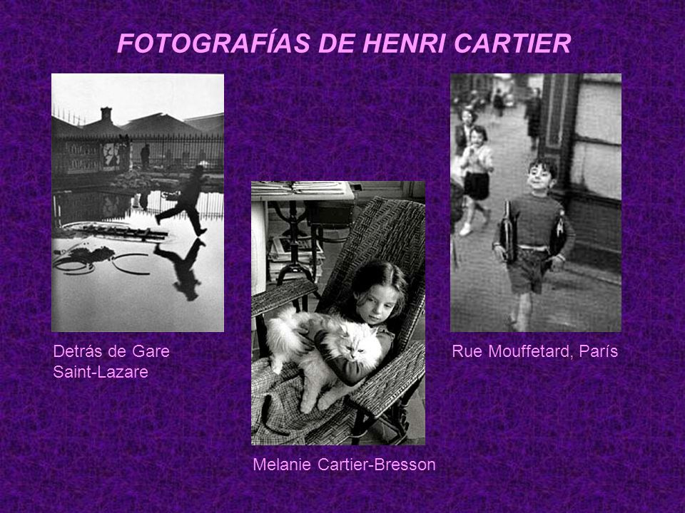 FOTOGRAFÍAS DE HENRI CARTIER Detrás de Gare Saint-Lazare Rue Mouffetard, París Melanie Cartier-Bresson