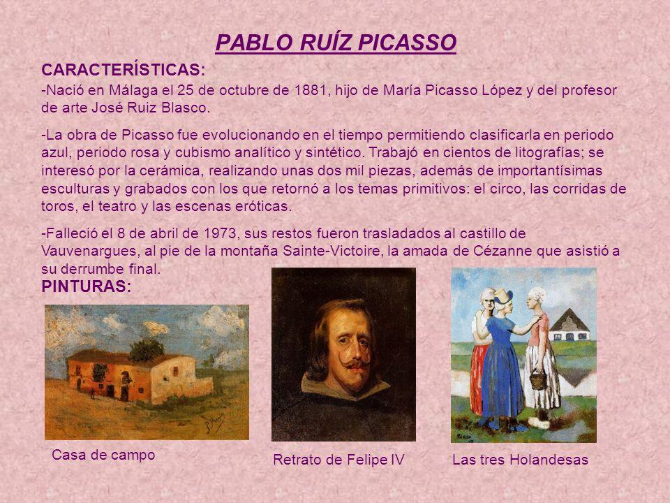 PABLO RUÍZ PICASSO CARACTERÍSTICAS: -Nació en Málaga el 25 de octubre de 1881, hijo de María Picasso López y del profesor de arte José Ruiz Blasco.