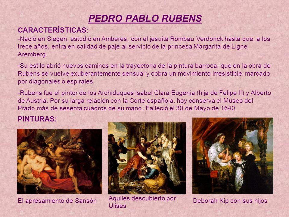 PEDRO PABLO RUBENS CARACTERÍSTICAS: -Nació en Siegen, estudió en Amberes, con el jesuita Rombau Verdonck hasta que, a los trece años, entra en calidad de paje al servicio de la princesa Margarita de Ligne Aremberg.