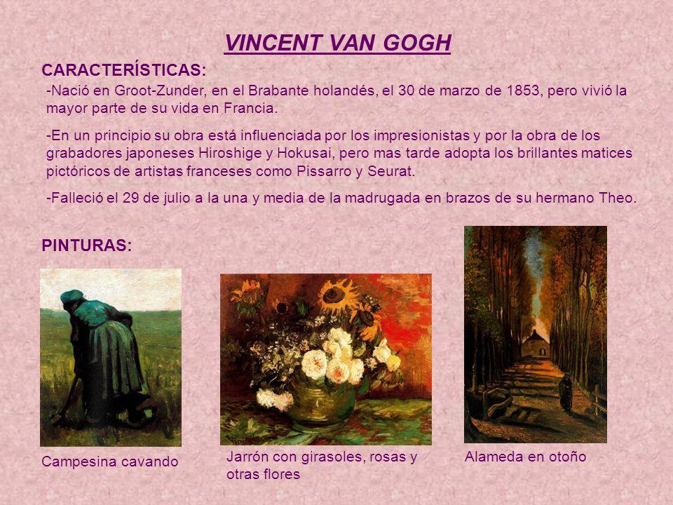 VINCENT VAN GOGH CARACTERÍSTICAS: PINTURAS: -Nació en Groot-Zunder, en el Brabante holandés, el 30 de marzo de 1853, pero vivió la mayor parte de su vida en Francia.