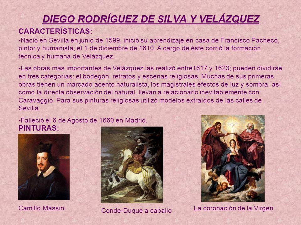 DIEGO RODRÍGUEZ DE SILVA Y VELÁZQUEZ CARACTERÍSTICAS: -Nació en Sevilla en junio de 1599, inició su aprendizaje en casa de Francisco Pacheco, pintor y humanista, el 1 de diciembre de 1610.