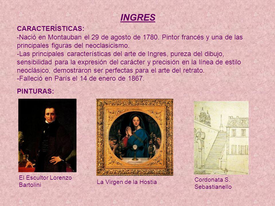 INGRES CARACTERÍSTICAS: - Nació en Montauban el 29 de agosto de 1780.
