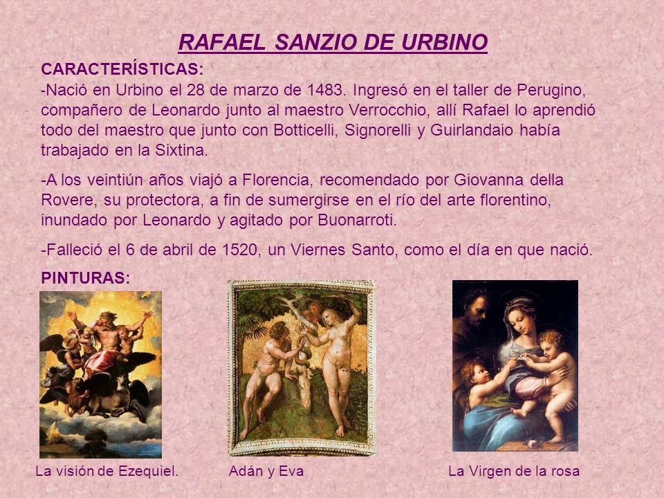 RAFAEL SANZIO DE URBINO CARACTERÍSTICAS: - Nació en Urbino el 28 de marzo de 1483.