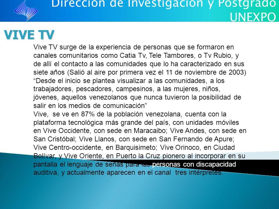 Dirección de Investigación y Postgrado UNEXPO VIVE TV Vive TV surge de la experiencia de personas que se formaron en canales comunitarios como Catia T