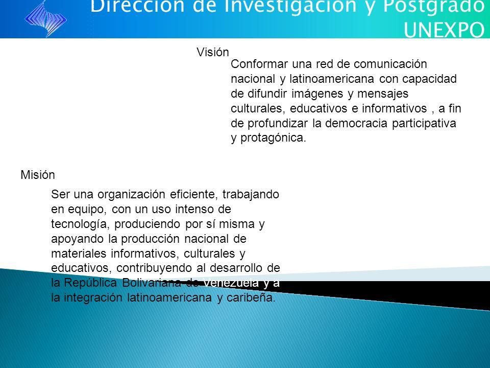 Dirección de Investigación y Postgrado UNEXPO Conformar una red de comunicación nacional y latinoamericana con capacidad de difundir imágenes y mensaj