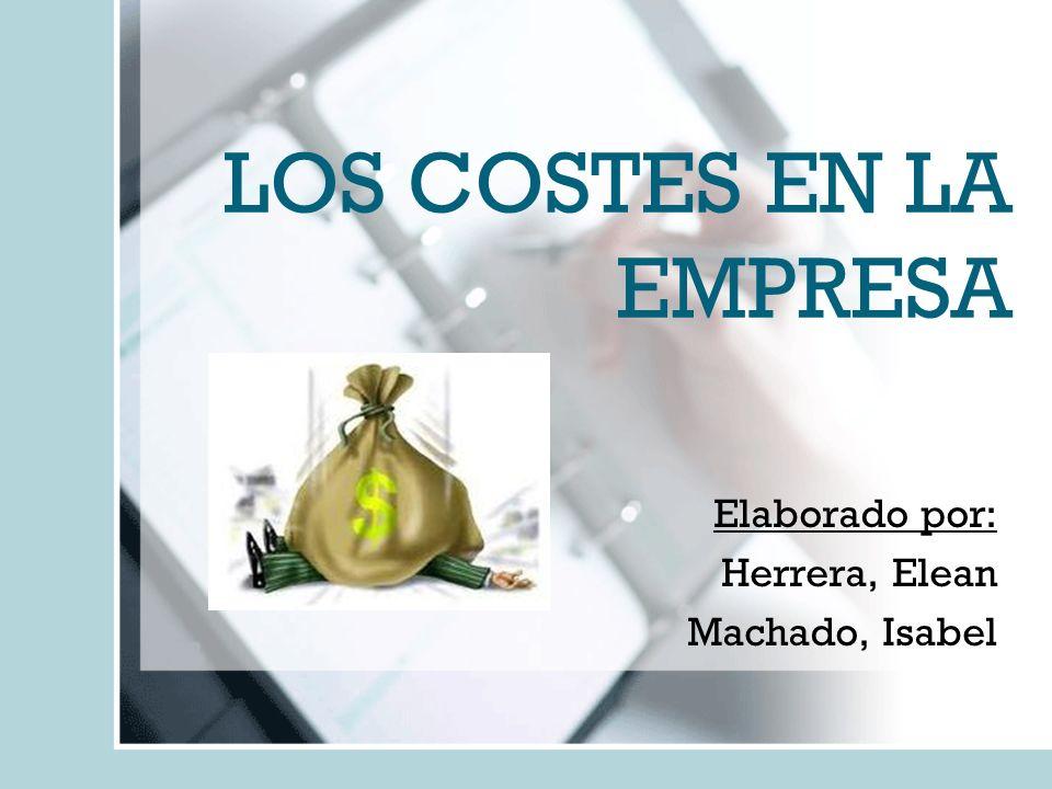 LOS COSTES EN LA EMPRESA Elaborado por: Herrera, Elean Machado, Isabel