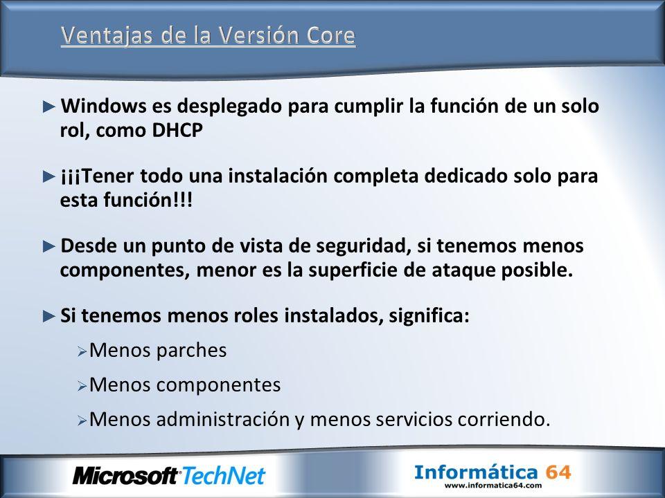 Windows es desplegado para cumplir la función de un solo rol, como DHCP ¡¡¡Tener todo una instalación completa dedicado solo para esta función!!! Desd