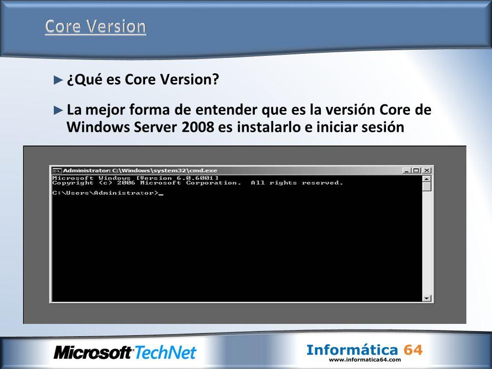 Windows Server 2008 Core es la opción de instalación mínima Opciones de Windows Server 2008 que no se instalan: Escritorio (Fondo de escritorio, cristal translucido, salvapantallas,…) Windows Explorer o Mi PC NET Framework o CLR Consolas MMC, Menú Inicio Panel de Control Internet Explorer, Windows Mail, WordPad, Paint,…