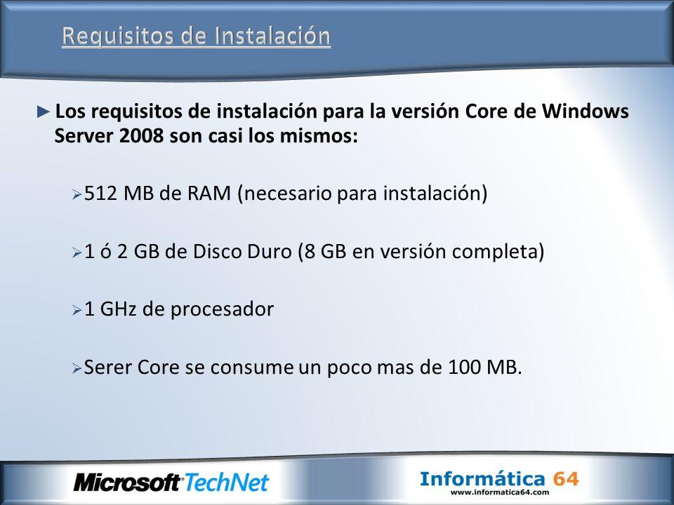 Los requisitos de instalación para la versión Core de Windows Server 2008 son casi los mismos: 512 MB de RAM (necesario para instalación) 1 ó 2 GB de