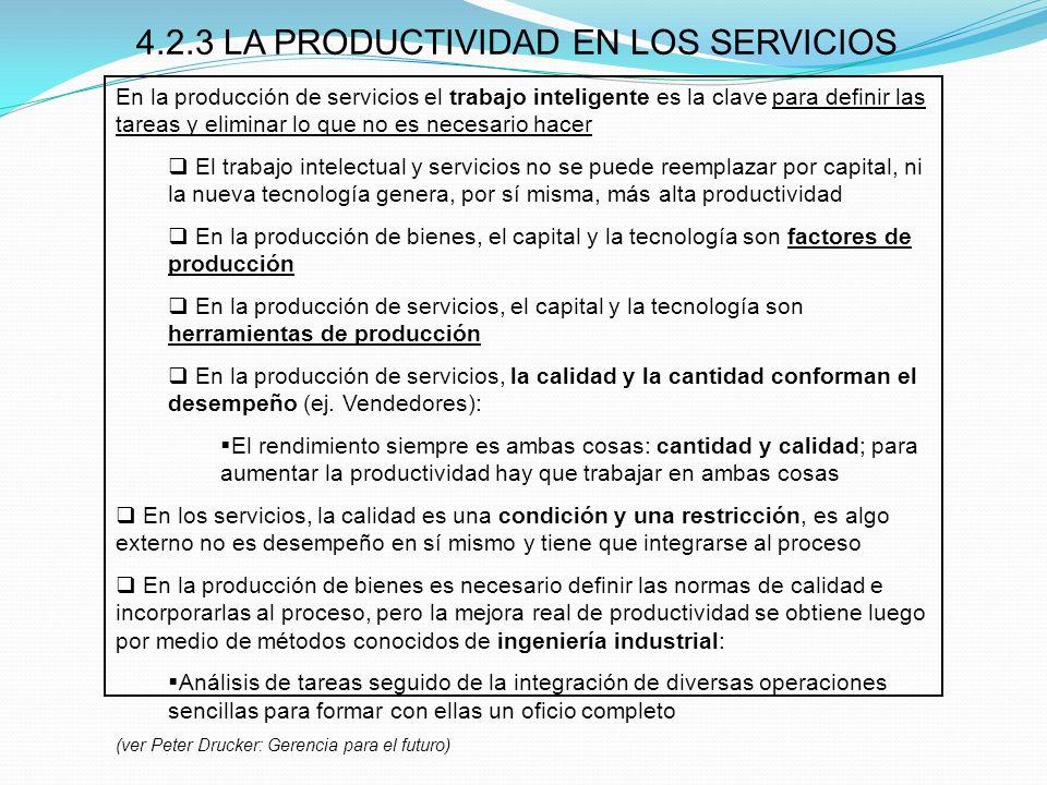 4.2.3 LA PRODUCTIVIDAD EN LOS SERVICIOS En la producción de servicios el trabajo inteligente es la clave para definir las tareas y eliminar lo que no