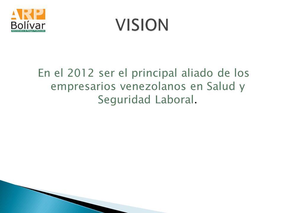 En el 2012 ser el principal aliado de los empresarios venezolanos en Salud y Seguridad Laboral.