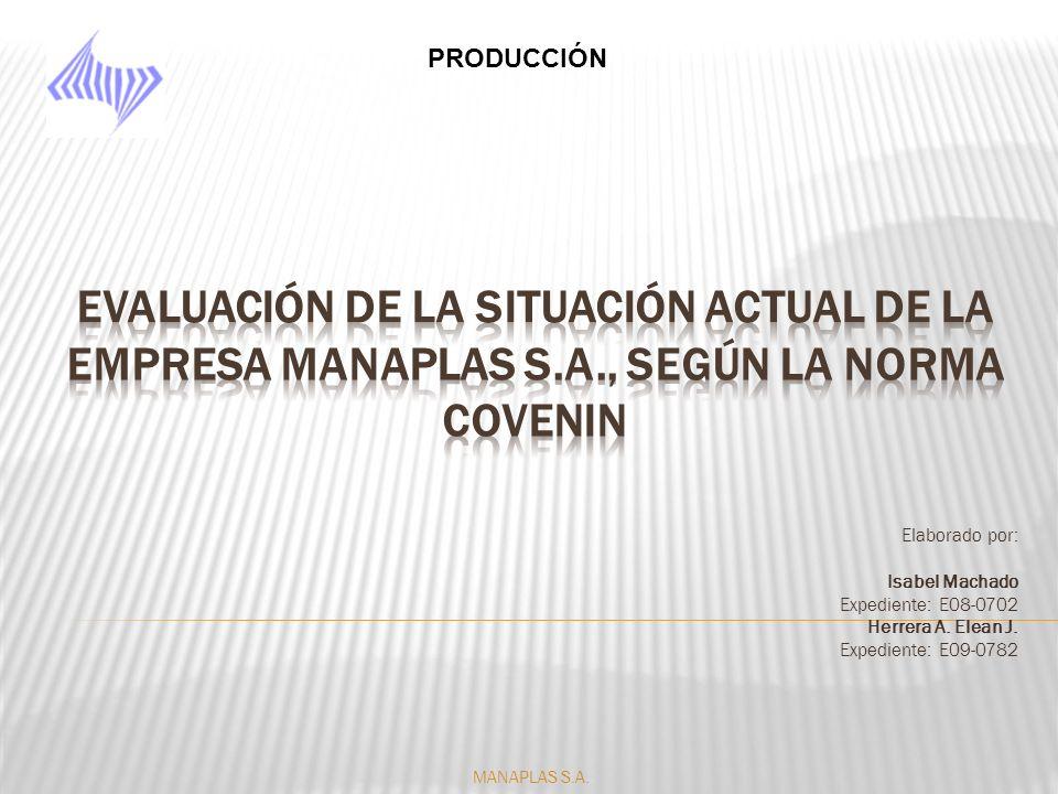 Con el objetivo de plantear opciones para mantener y elevar los estándares de calidad y aumentar los niveles de producción, se ha elaborado una valuación según la norma Covenin para la empresa MANAPLAS S.A.