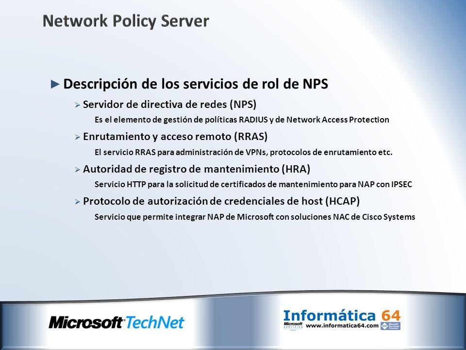 Network Policy Server Descripción de los servicios de rol de NPS Servidor de directiva de redes (NPS) Es el elemento de gestión de políticas RADIUS y
