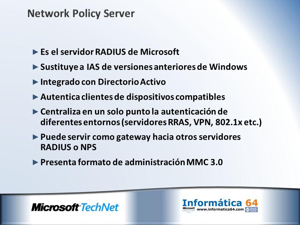 Network Policy Server Es el servidor RADIUS de Microsoft Sustituye a IAS de versiones anteriores de Windows Integrado con Directorio Activo Autentica