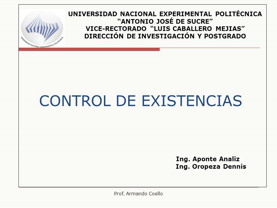 Prof. Armando Coello CONTROL DE EXISTENCIAS UNIVERSIDAD NACIONAL EXPERIMENTAL POLITÉCNICA ANTONIO JOSÉ DE SUCRE VICE-RECTORADO LUIS CABALLERO MEJIAS D