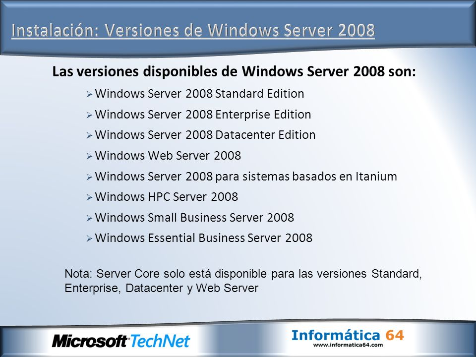 Las versiones disponibles de Windows Server 2008 son: Windows Server 2008 Standard Edition Windows Server 2008 Enterprise Edition Windows Server 2008