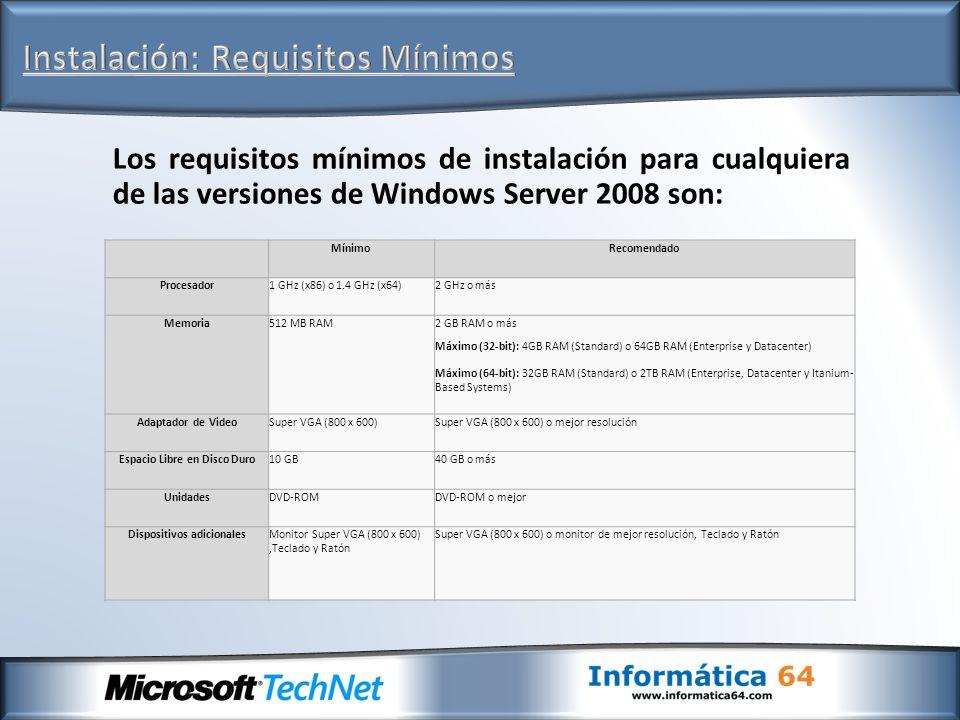 Los requisitos mínimos de instalación para cualquiera de las versiones de Windows Server 2008 son: MínimoRecomendado Procesador1 GHz (x86) o 1.4 GHz (