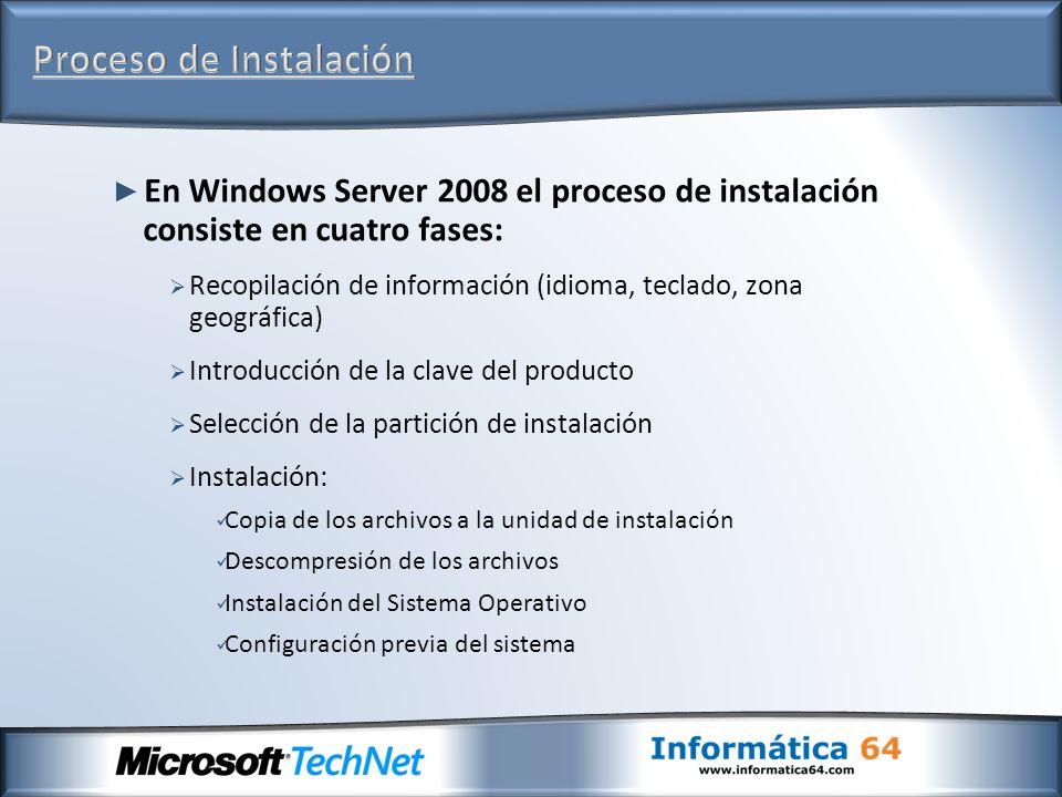 En Windows Server 2008 el proceso de instalación consiste en cuatro fases: Recopilación de información (idioma, teclado, zona geográfica) Introducción
