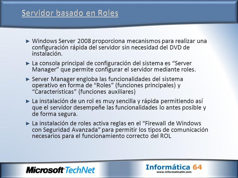 Windows Server 2008 proporciona mecanismos para realizar una configuración rápida del servidor sin necesidad del DVD de instalación. La consola princi