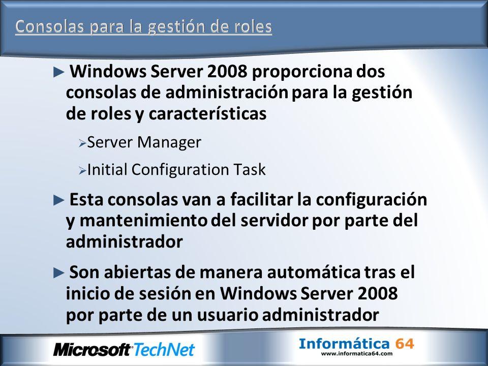 Windows Server 2008 proporciona dos consolas de administración para la gestión de roles y características Server Manager Initial Configuration Task Es