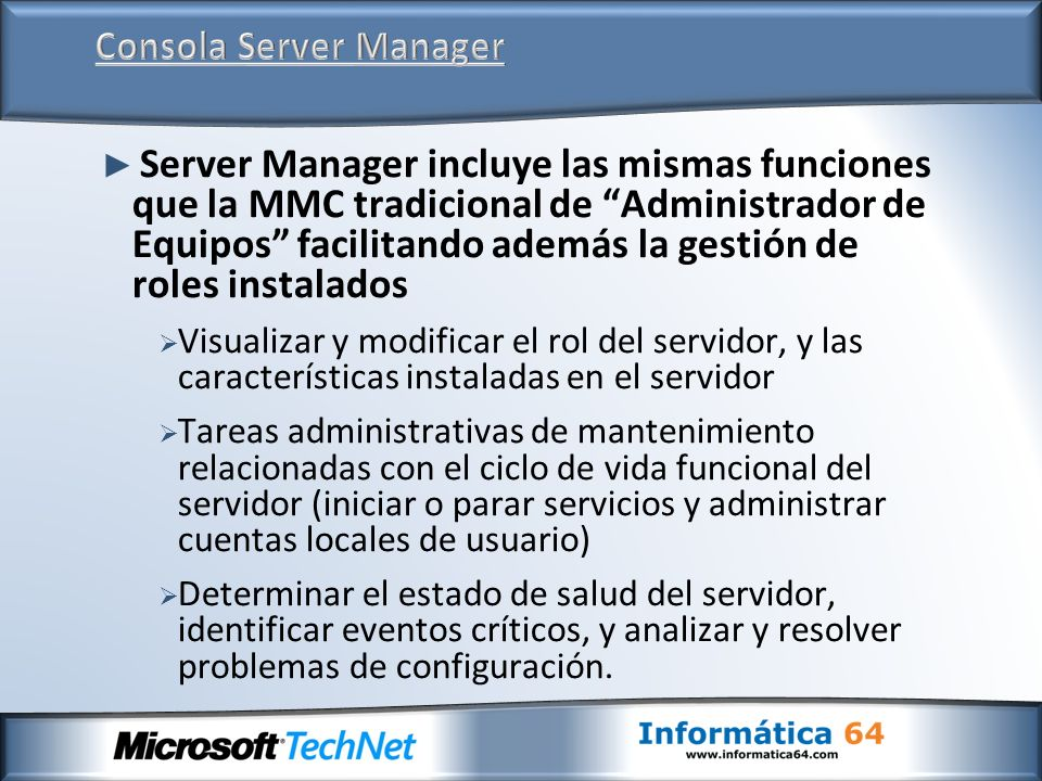 Server Manager incluye las mismas funciones que la MMC tradicional de Administrador de Equipos facilitando además la gestión de roles instalados Visua