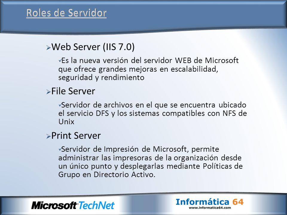 Web Server (IIS 7.0) Es la nueva versión del servidor WEB de Microsoft que ofrece grandes mejoras en escalabilidad, seguridad y rendimiento File Serve