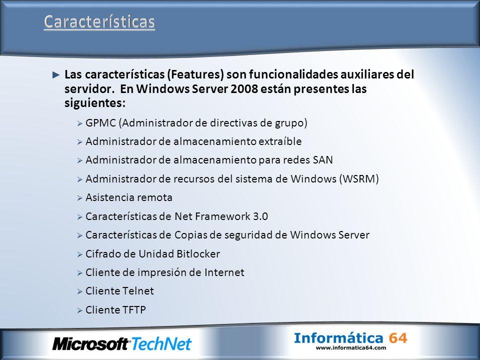 Las características (Features) son funcionalidades auxiliares del servidor. En Windows Server 2008 están presentes las siguientes: GPMC (Administrador