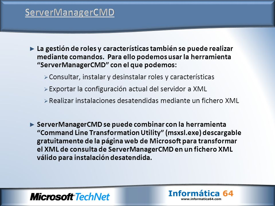 La gestión de roles y características también se puede realizar mediante comandos. Para ello podemos usar la herramienta ServerManagerCMD con el que p