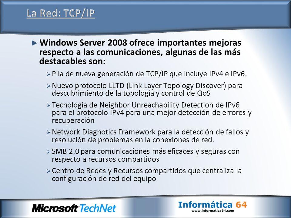 Windows Server 2008 ofrece importantes mejoras respecto a las comunicaciones, algunas de las más destacables son: Pila de nueva generación de TCP/IP q