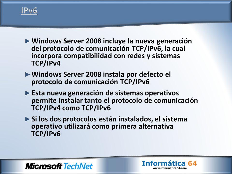 Windows Server 2008 incluye la nueva generación del protocolo de comunicación TCP/IPv6, la cual incorpora compatibilidad con redes y sistemas TCP/IPv4