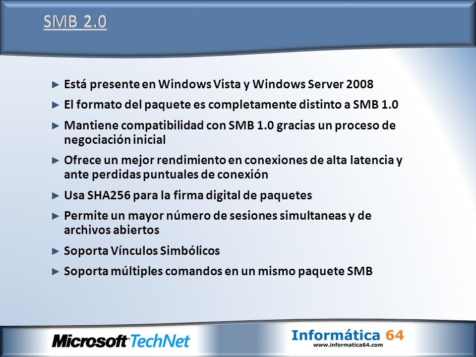 Está presente en Windows Vista y Windows Server 2008 El formato del paquete es completamente distinto a SMB 1.0 Mantiene compatibilidad con SMB 1.0 gr