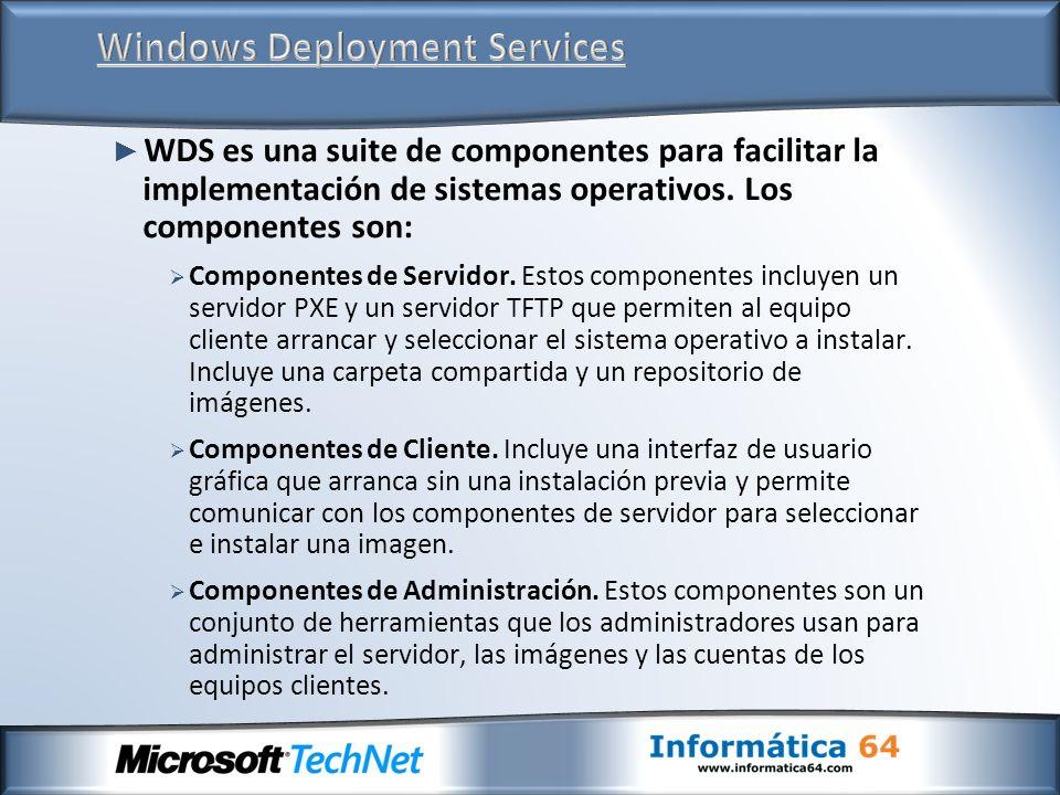 WDS es una suite de componentes para facilitar la implementación de sistemas operativos. Los componentes son: Componentes de Servidor. Estos component