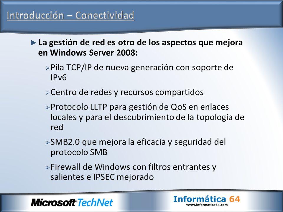 La gestión de red es otro de los aspectos que mejora en Windows Server 2008: Pila TCP/IP de nueva generación con soporte de IPv6 Centro de redes y rec