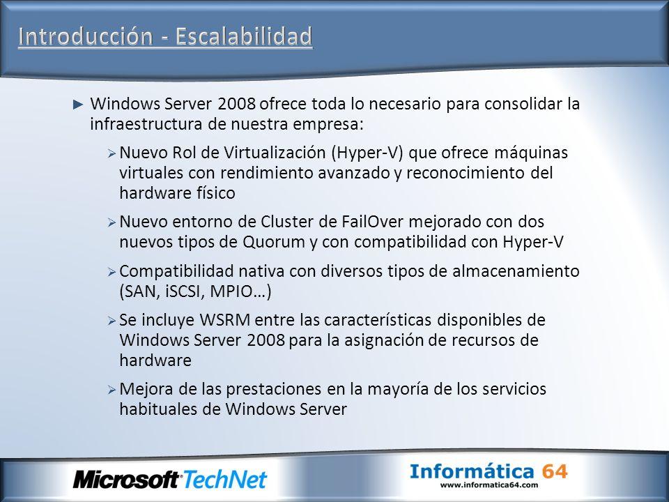 Windows Server 2008 ofrece toda lo necesario para consolidar la infraestructura de nuestra empresa: Nuevo Rol de Virtualización (Hyper-V) que ofrece m