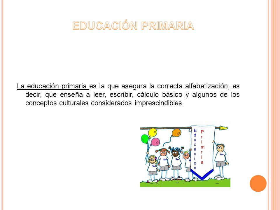 La educación primaria es la que asegura la correcta alfabetización, es decir, que enseña a leer, escribir, cálculo básico y algunos de los conceptos c