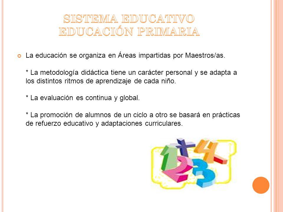 La educación se organiza en Áreas impartidas por Maestros/as. * La metodología didáctica tiene un carácter personal y se adapta a los distintos ritmos