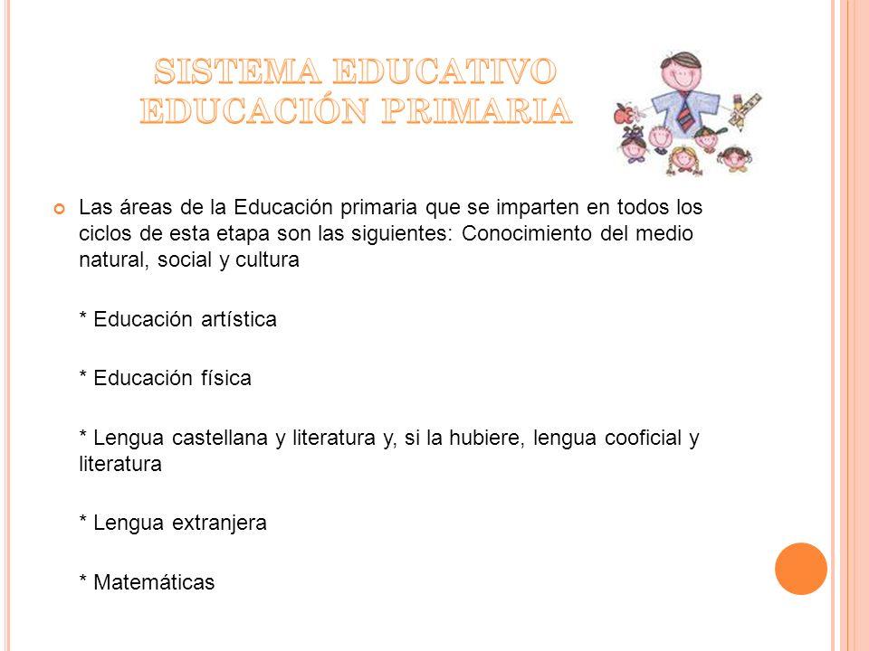 Las áreas de la Educación primaria que se imparten en todos los ciclos de esta etapa son las siguientes: Conocimiento del medio natural, social y cult