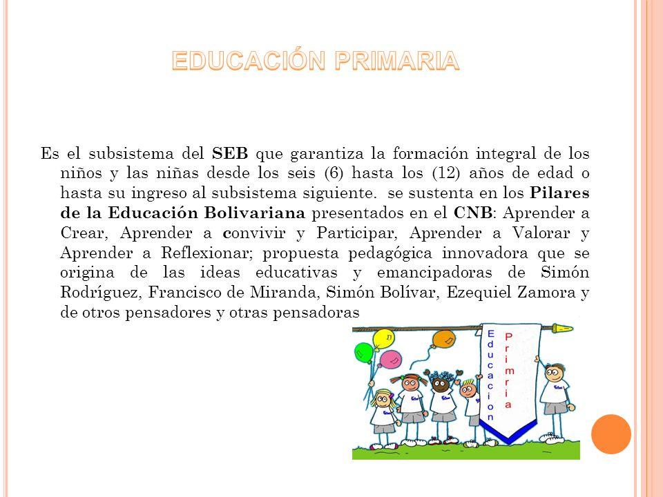 Es el subsistema del SEB que garantiza la formación integral de los niños y las niñas desde los seis (6) hasta los (12) años de edad o hasta su ingres