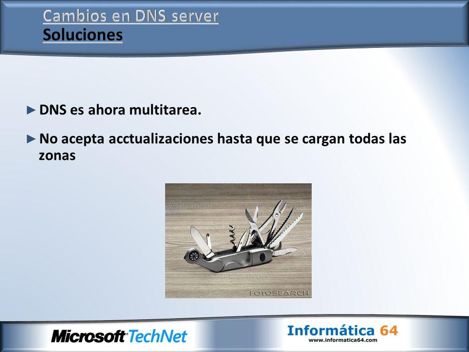 DNS es ahora multitarea. No acepta acctualizaciones hasta que se cargan todas las zonas