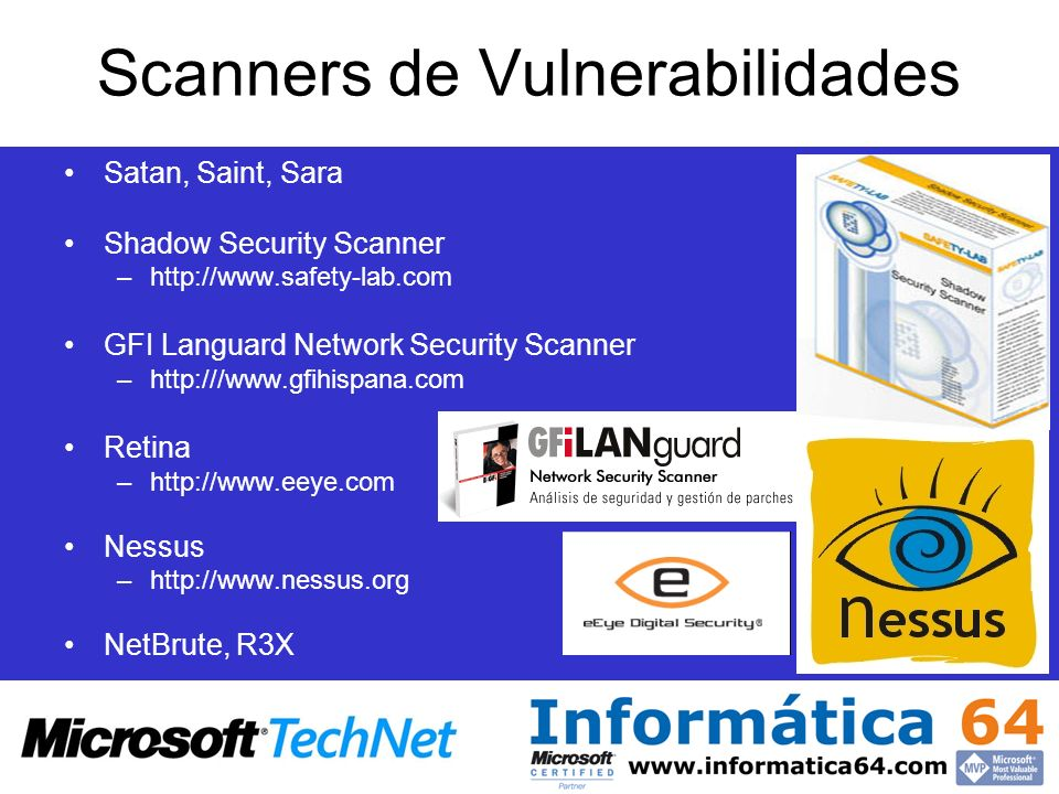Scanners de Vulnerabilidades Satan, Saint, Sara Shadow Security Scanner –http://www.safety-lab.com GFI Languard Network Security Scanner –http:///www.gfihispana.com Retina –http://www.eeye.com Nessus –http://www.nessus.org NetBrute, R3X