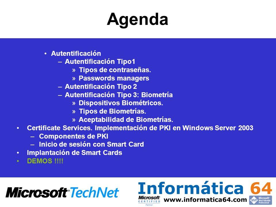 Agenda Autentificación –Autentificación Tipo1 »Tipos de contraseñas. »Passwords managers –Autentificación Tipo 2 –Autentificación Tipo 3: Biometría »D